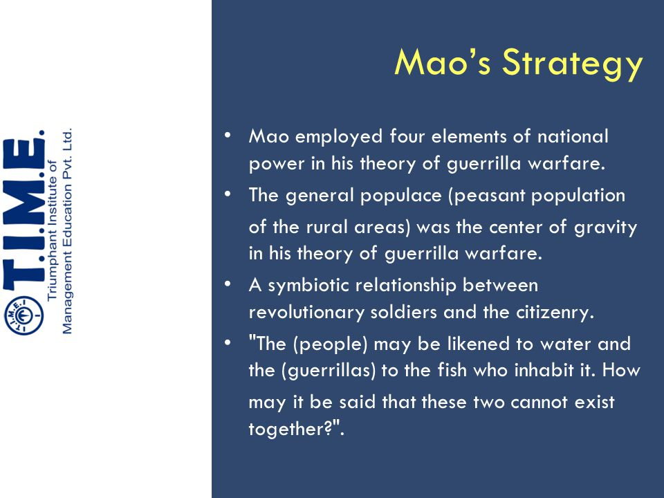 Mao's Strategy Mao employed four elements of national power in his theory of guerrilla warfare. The general populace (peasant population of the rural