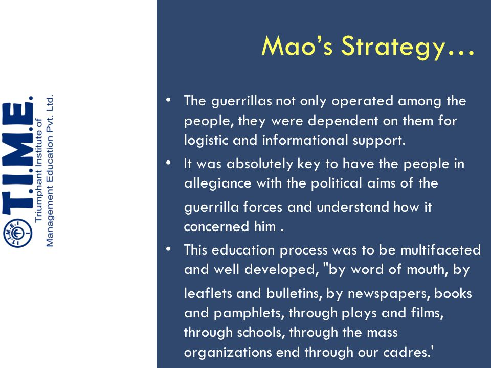 Mao's Strategy… The guerrillas not only operated among the people, they were dependent on them for logistic and informational support. It was absolute