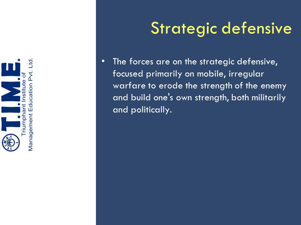 Strategic defensive The forces are on the strategic defensive, focused primarily on mobile, irregular warfare to erode the strength of the enemy and b