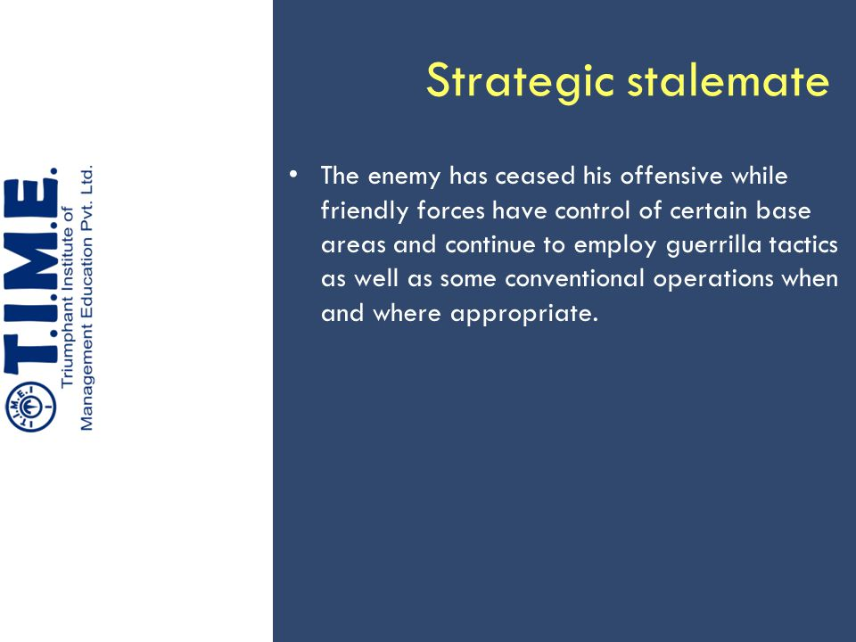 Strategic stalemate The enemy has ceased his offensive while friendly forces have control of certain base areas and continue to employ guerrilla tacti