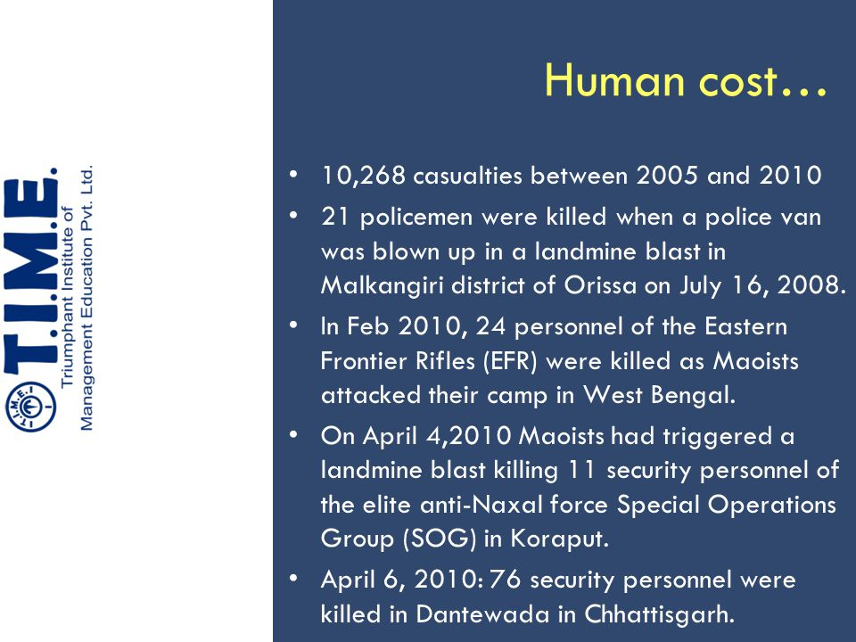 Human cost… 10,268 casualties between 2005 and 2010 21 policemen were killed when a police van was blown up in a landmine blast in Malkangiri district