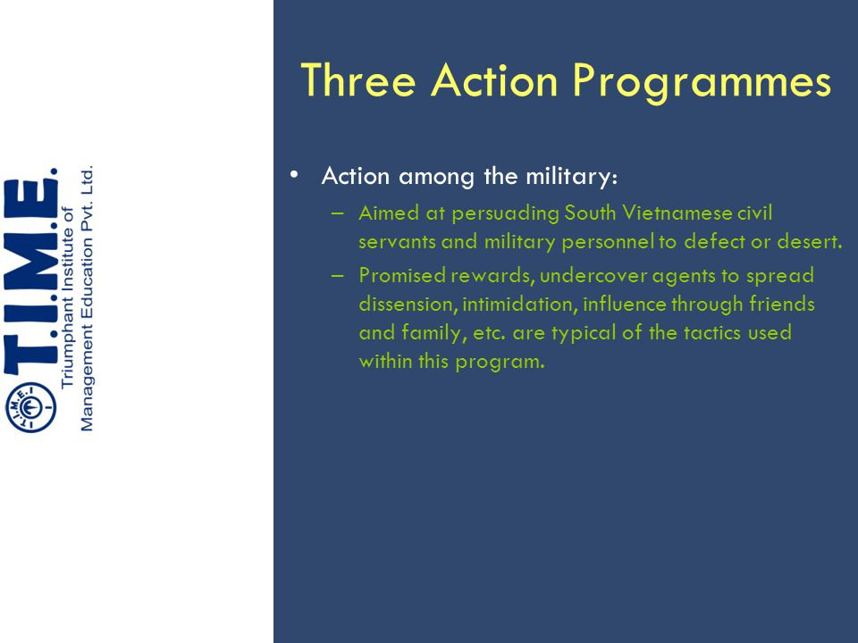 Three Action Programmes Action among the military: –Aimed at persuading South Vietnamese civil servants and military personnel to defect or desert. –P