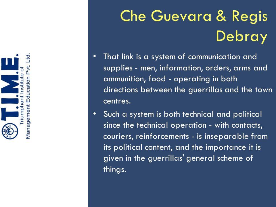 Che Guevara & Regis Debray That link is a system of communication and supplies - men, information, orders, arms and ammunition, food - operating in bo
