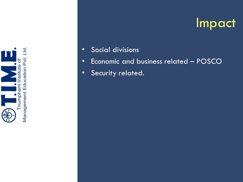 Impact Social divisions Economic and business related – POSCO Security related.