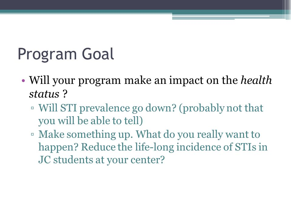 Program Goal Will your program make an impact on the health status .