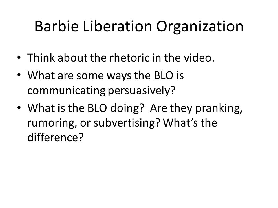 Barbie Liberation Organization Think about the rhetoric in the video.
