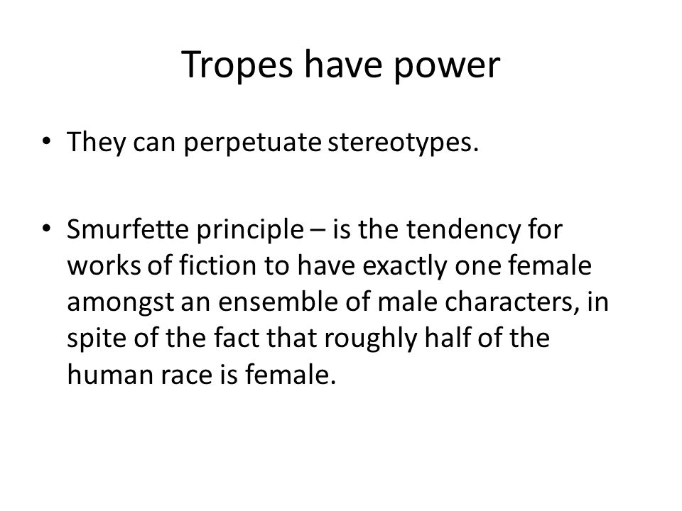Tropes have power They can perpetuate stereotypes.