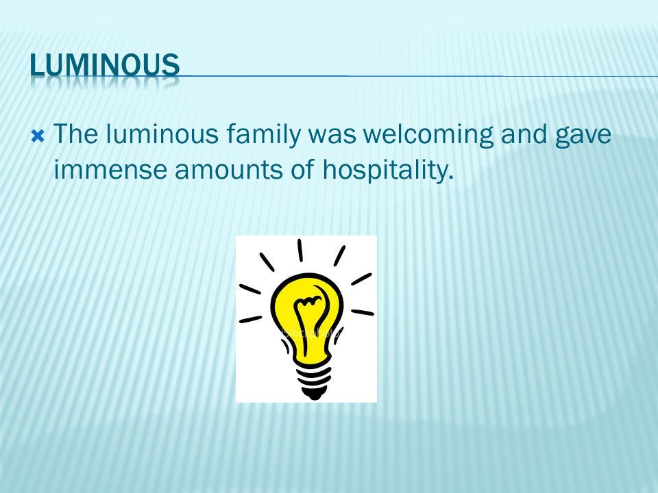  The luminous family was welcoming and gave immense amounts of hospitality.