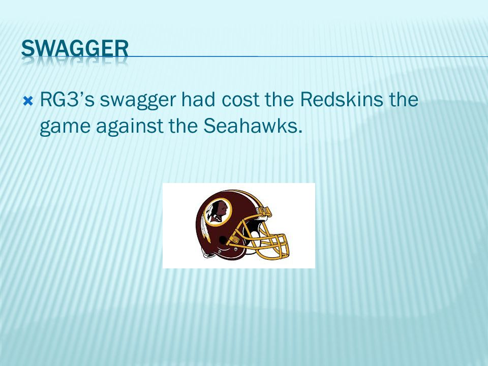  RG3's swagger had cost the Redskins the game against the Seahawks.