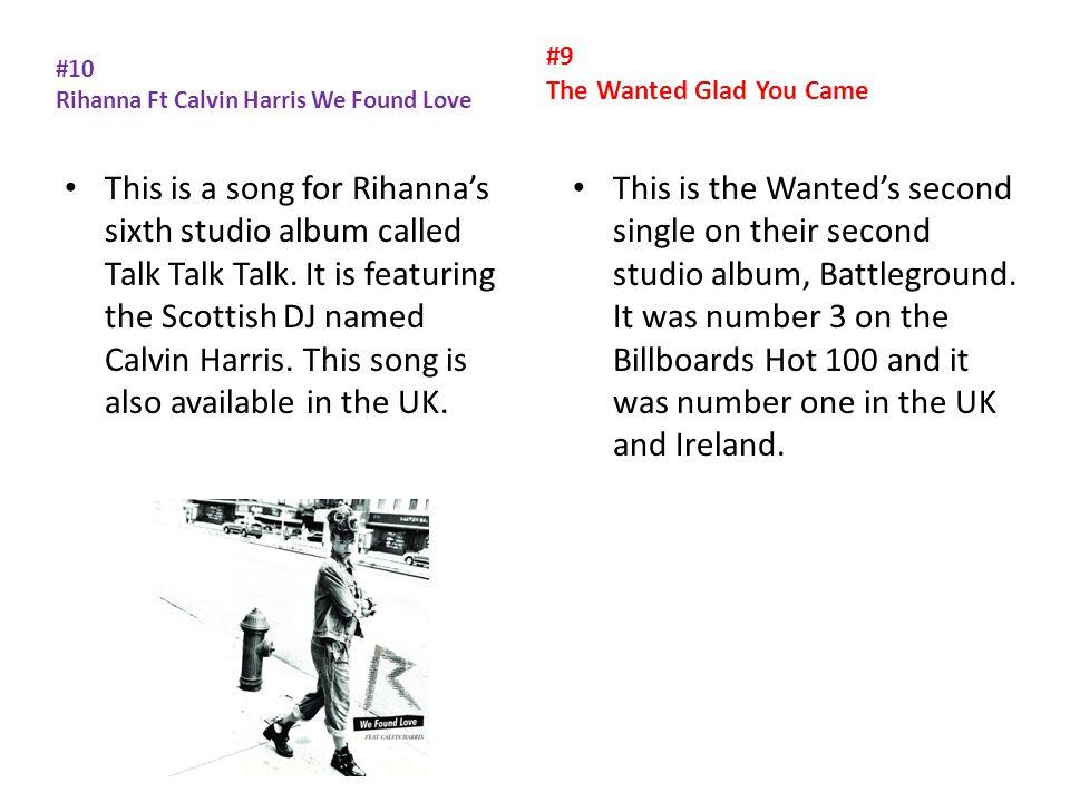#10 Rihanna Ft Calvin Harris We Found Love This is a song for Rihanna's sixth studio album called Talk Talk Talk.