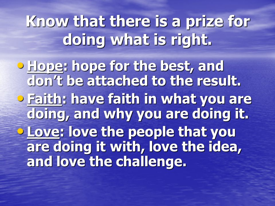 Know that there is a prize for doing what is right.