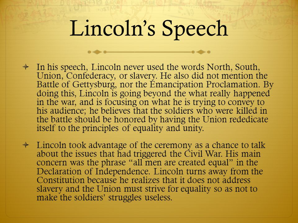Lincoln's Speech  In his speech, Lincoln never used the words North, South, Union, Confederacy, or slavery.