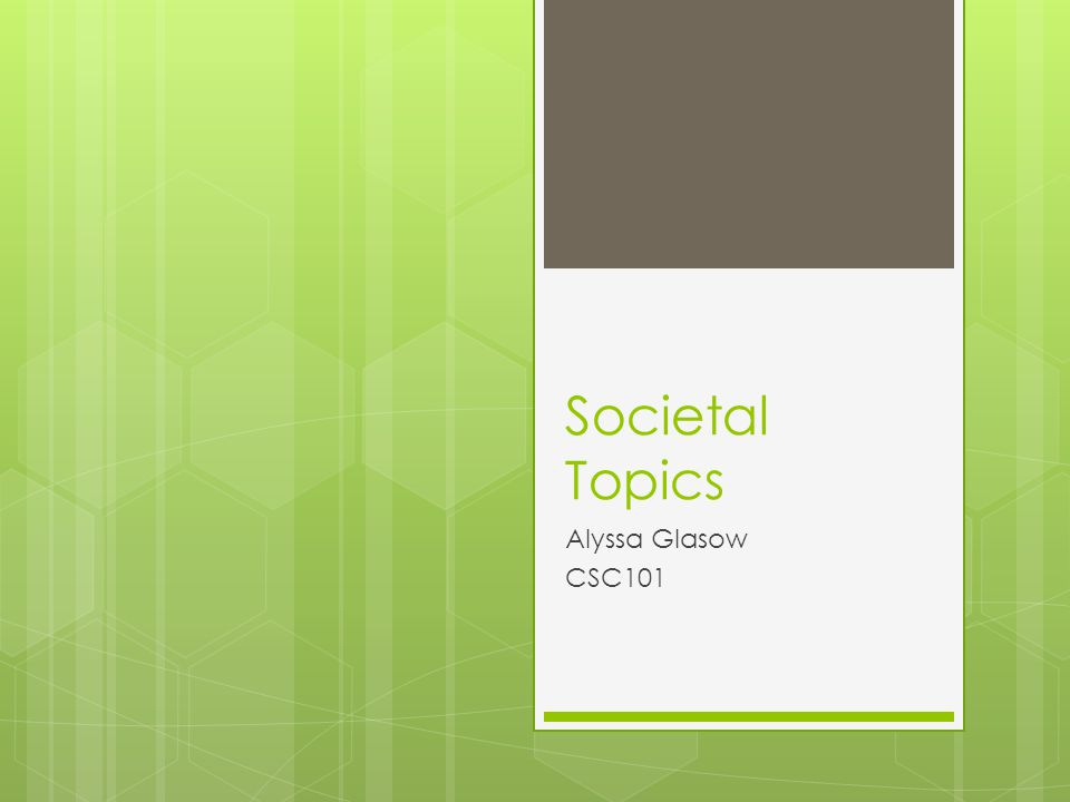 Societal Topics Alyssa Glasow CSC101
