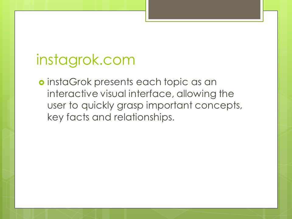 instagrok.com  instaGrok presents each topic as an interactive visual interface, allowing the user to quickly grasp important concepts, key facts and relationships.