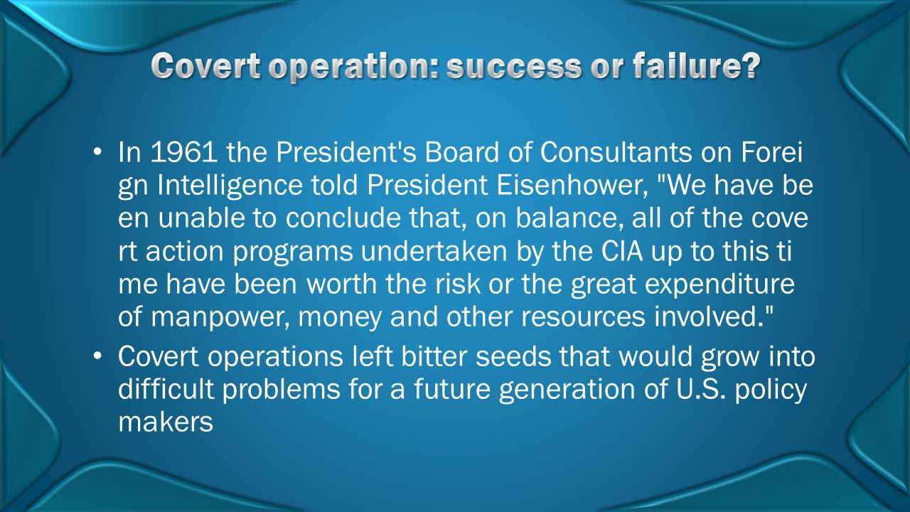 In 1961 the President's Board of Consultants on Forei gn Intelligence told President Eisenhower,