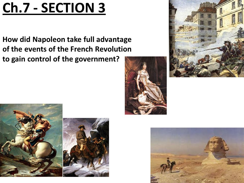 Ch.7 - SECTION 3 How did Napoleon take full advantage of the events of the French Revolution to gain control of the government?