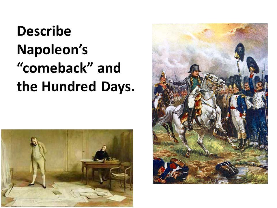 "Describe Napoleon's ""comeback"" and the Hundred Days."