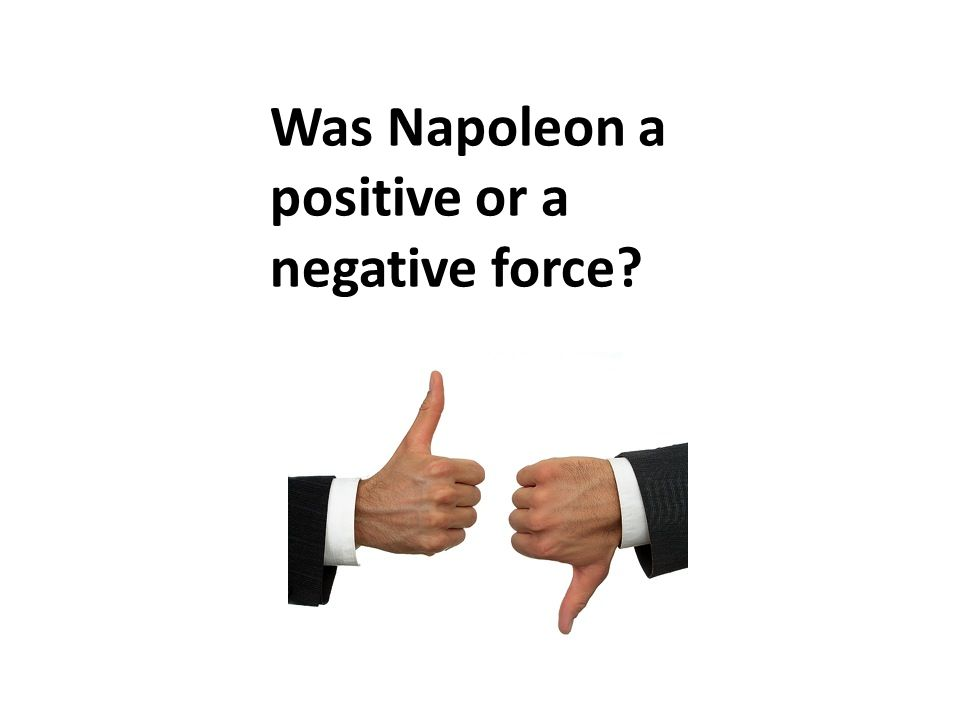 Was Napoleon a positive or a negative force?