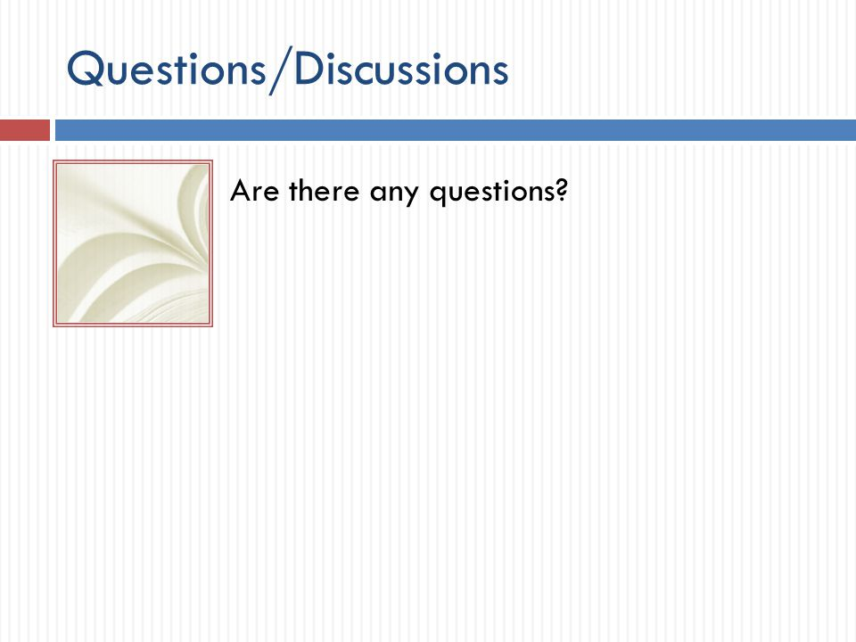 Questions/Discussions Are there any questions?