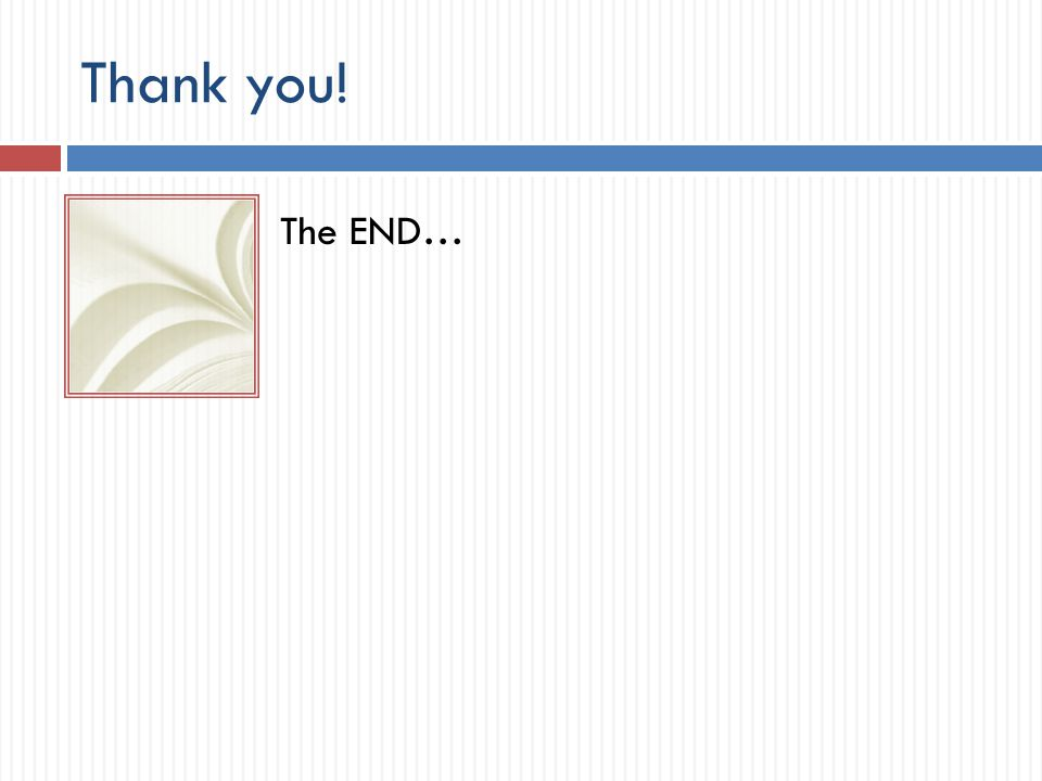 Thank you! The END…