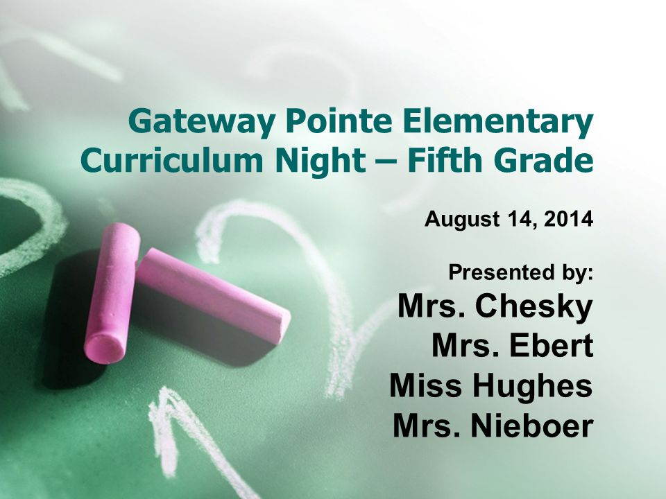 Gateway Pointe Elementary Curriculum Night – Fifth Grade August 14, 2014 Presented by: Mrs.