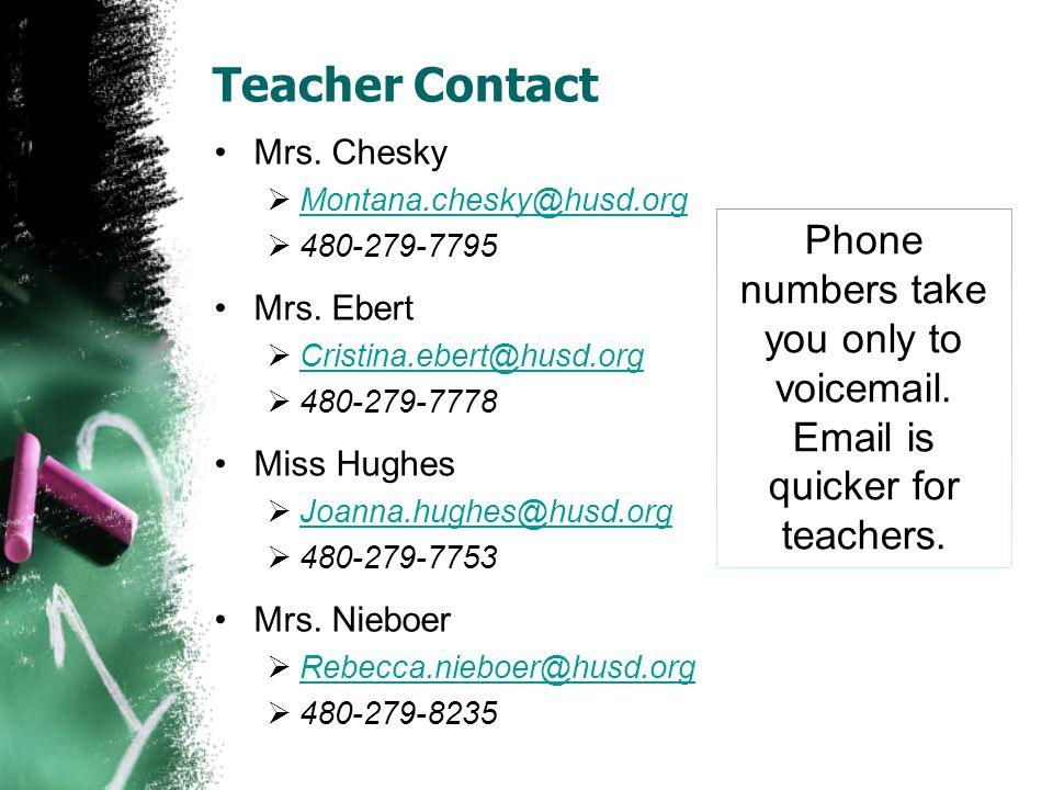 Teacher Contact Mrs. Chesky  Montana.chesky@husd.org Montana.chesky@husd.org  480-279-7795 Mrs. Ebert  Cristina.ebert@husd.org Cristina.ebert@husd.