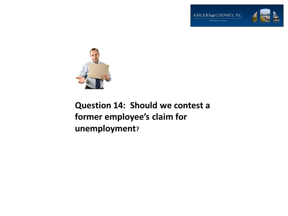 Question 14: Should we contest a former employee's claim for unemployment ?