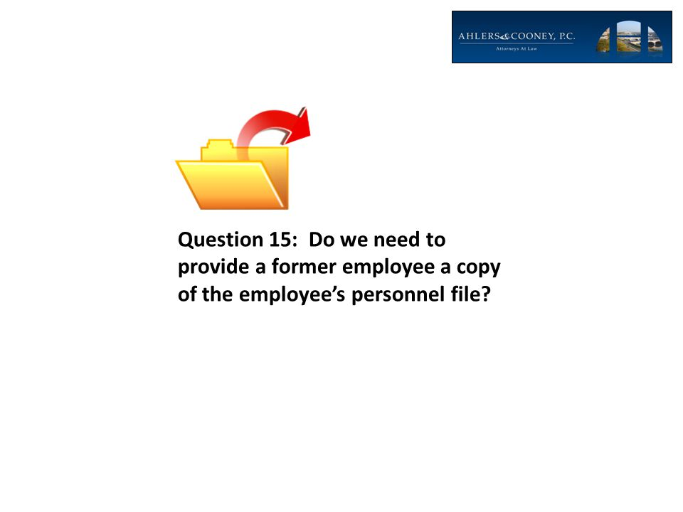 Question 15: Do we need to provide a former employee a copy of the employee's personnel file?