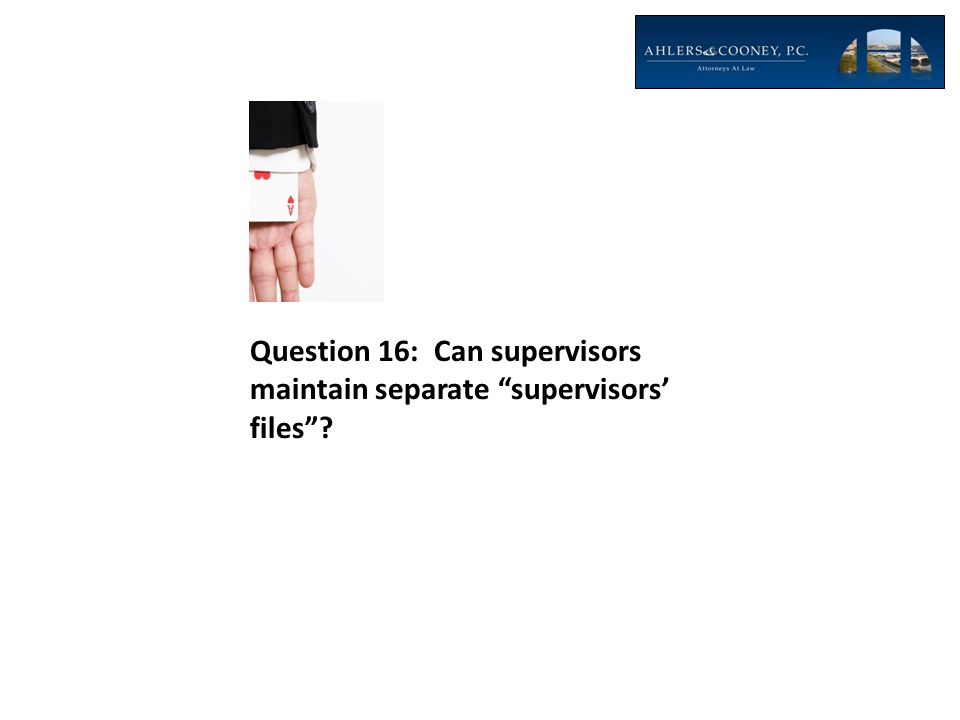 """Question 16: Can supervisors maintain separate """"supervisors' files""""?"""