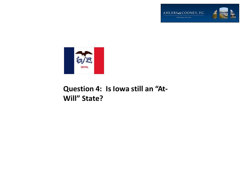 """Question 4: Is Iowa still an """"At- Will"""" State?"""