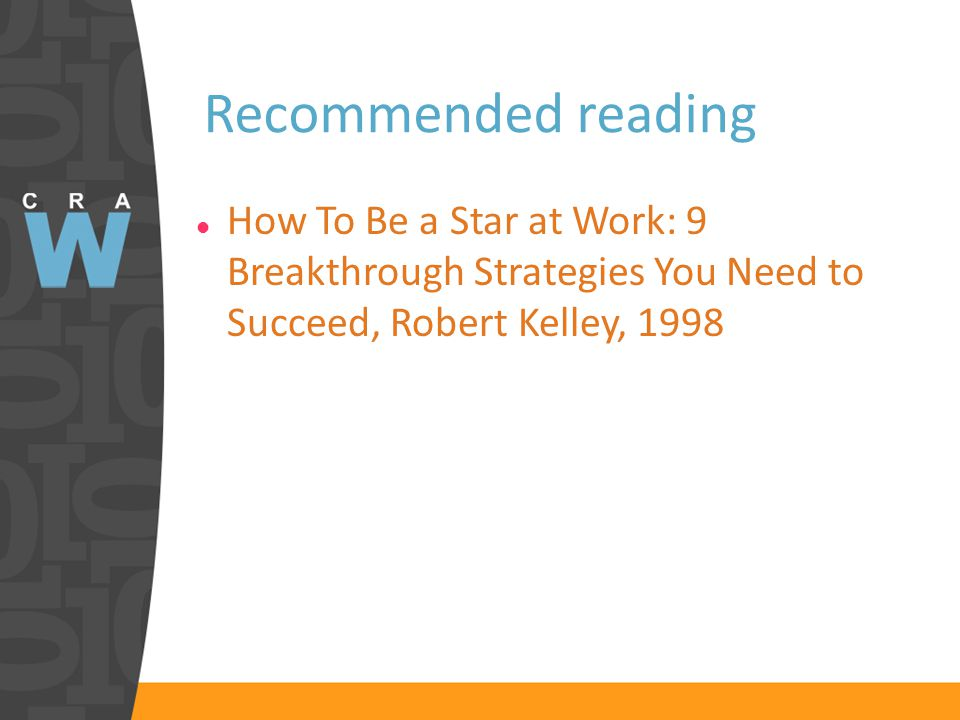 Recommended reading How To Be a Star at Work: 9 Breakthrough Strategies You Need to Succeed, Robert Kelley, 1998