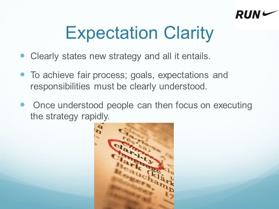 Expectation Clarity Clearly states new strategy and all it entails. To achieve fair process; goals, expectations and responsibilities must be clearly