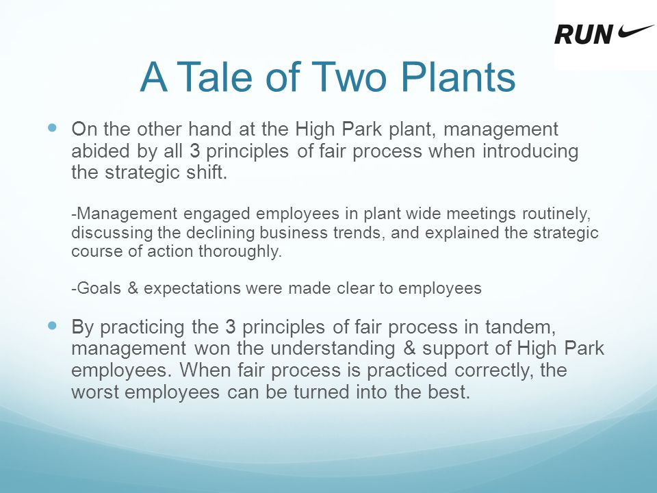 A Tale of Two Plants On the other hand at the High Park plant, management abided by all 3 principles of fair process when introducing the strategic sh