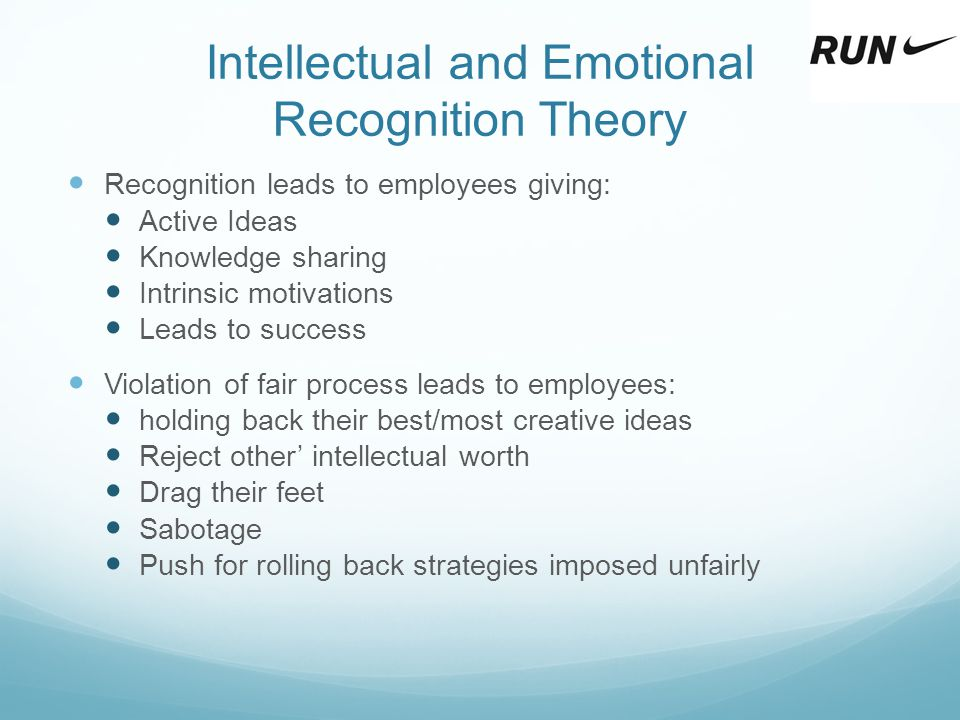 Intellectual and Emotional Recognition Theory Recognition leads to employees giving: Active Ideas Knowledge sharing Intrinsic motivations Leads to suc