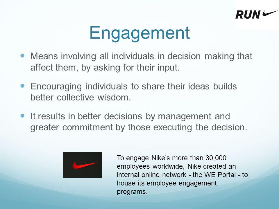 Engagement Means involving all individuals in decision making that affect them, by asking for their input. Encouraging individuals to share their idea
