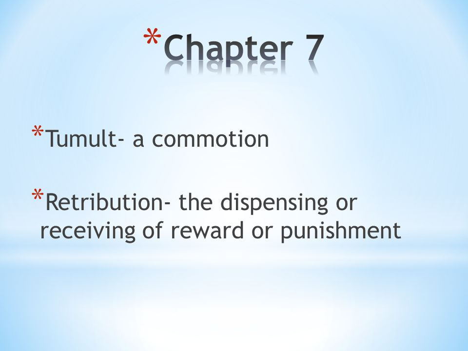 * Tumult- a commotion * Retribution- the dispensing or receiving of reward or punishment