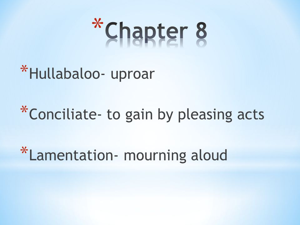 * Hullabaloo- uproar * Conciliate- to gain by pleasing acts * Lamentation- mourning aloud