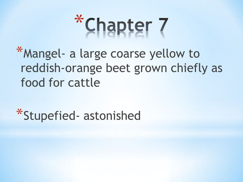 * Mangel- a large coarse yellow to reddish-orange beet grown chiefly as food for cattle * Stupefied- astonished