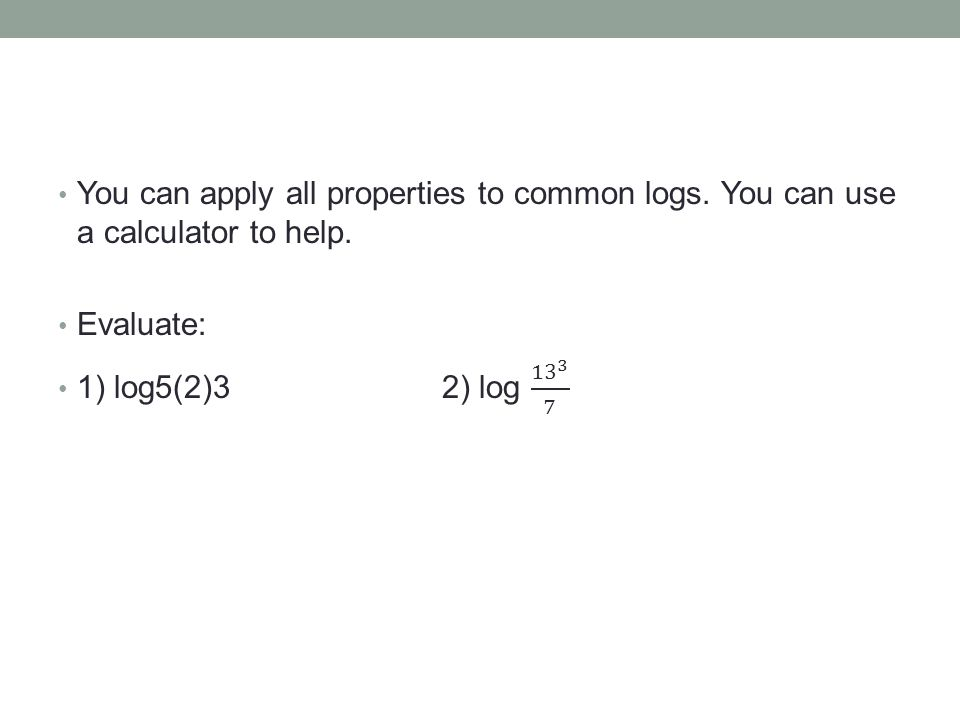 Sometimes, we can't evaluate logs in our heads.Then, we use the change of base formula to help.