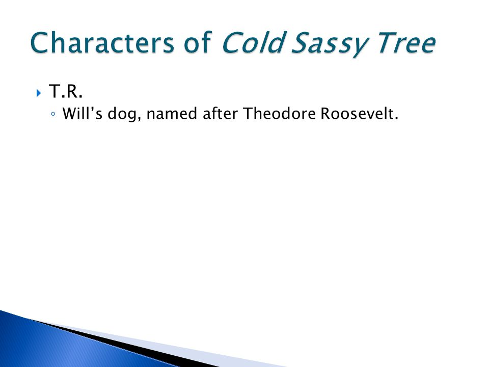  T.R. ◦ Will's dog, named after Theodore Roosevelt.