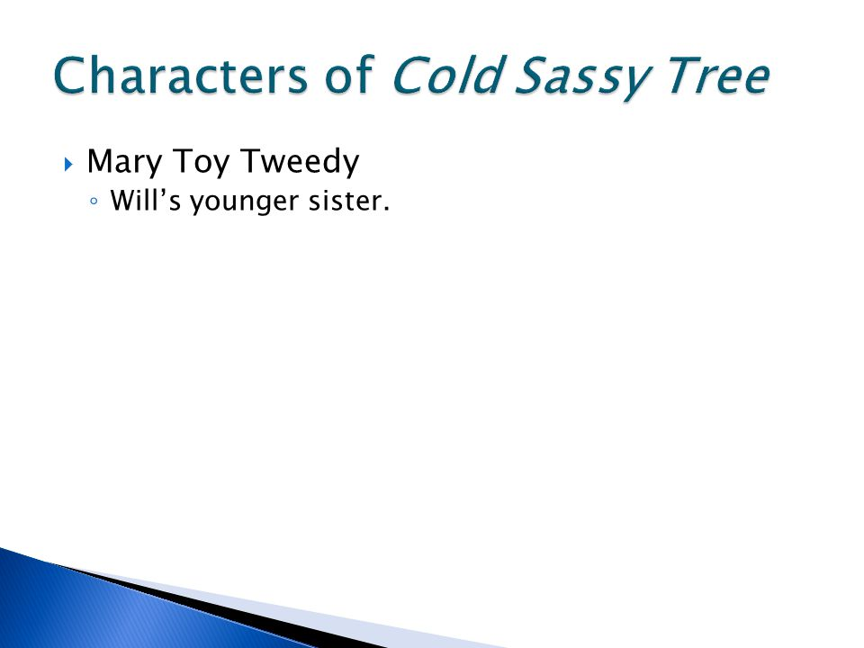  Mary Toy Tweedy ◦ Will's younger sister.