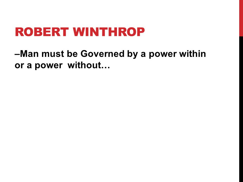 ROBERT WINTHROP –Man must be Governed by a power within or a power without…
