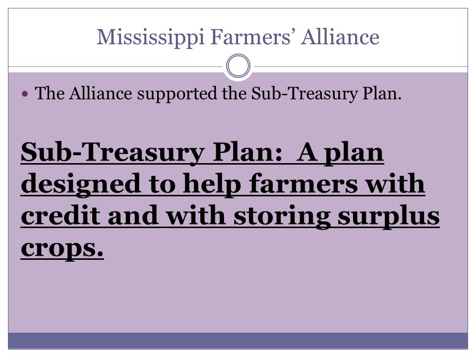 Mississippi Farmers' Alliance The Alliance supported the Sub-Treasury Plan.