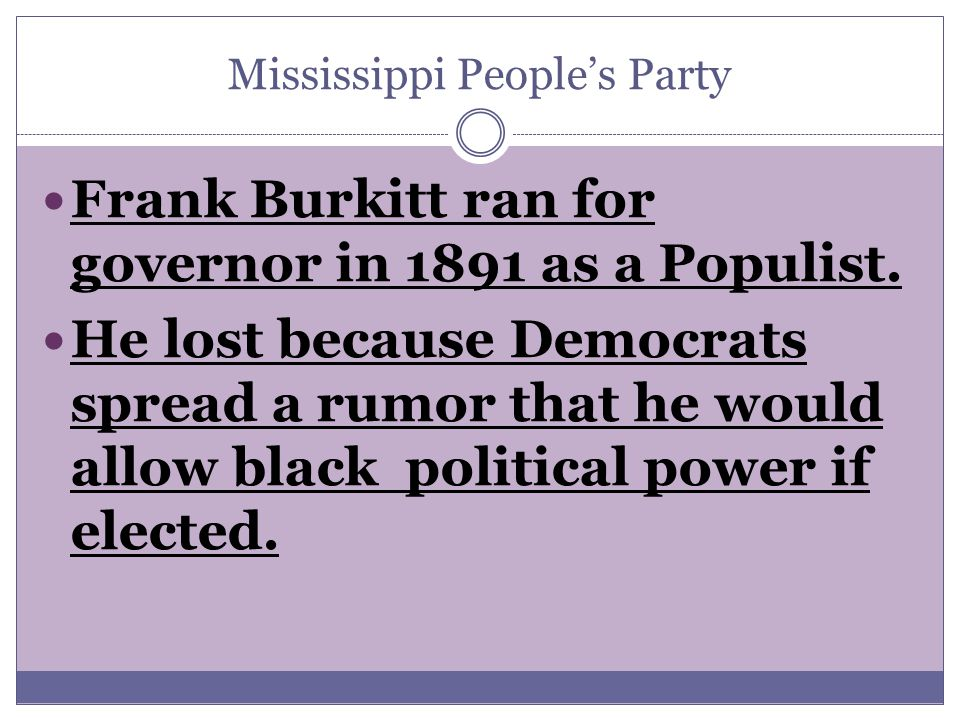 Mississippi People's Party Frank Burkitt ran for governor in 1891 as a Populist.