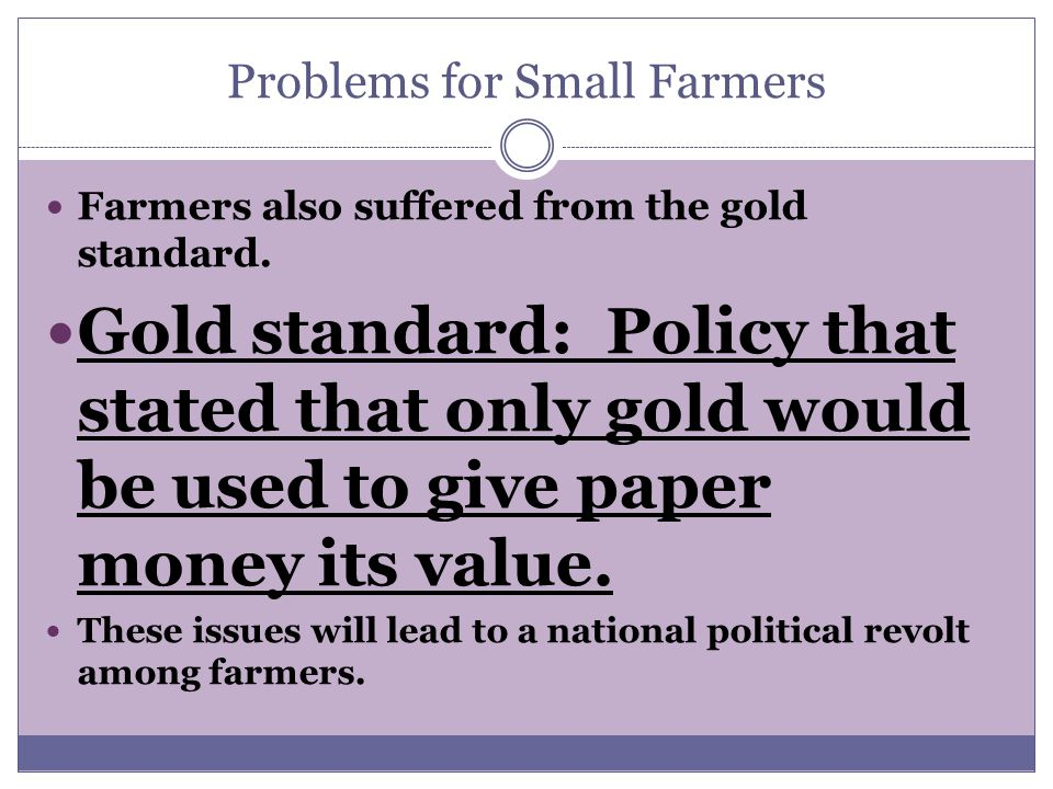 Problems for Small Farmers Farmers also suffered from the gold standard.