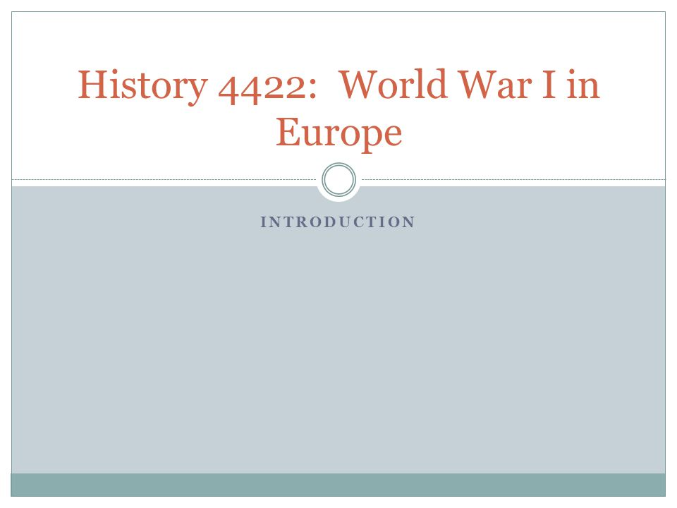 INTRODUCTION History 4422: World War I in Europe