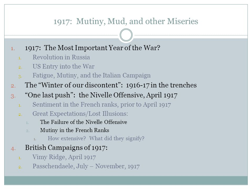 1917: Mutiny, Mud, and other Miseries 1. 1917: The Most Important Year of the War.