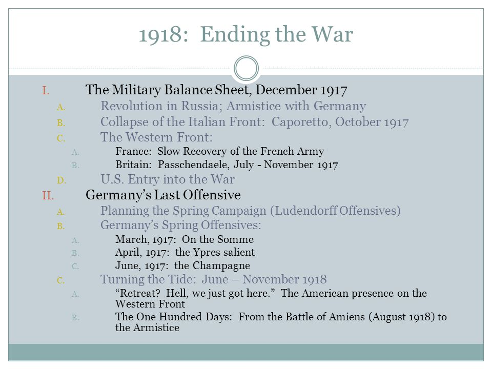 I. The Military Balance Sheet, December 1917 A. Revolution in Russia; Armistice with Germany B.
