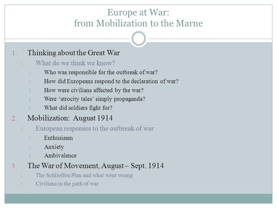 Europe at War: from Mobilization to the Marne 1. Thinking about the Great War 1.