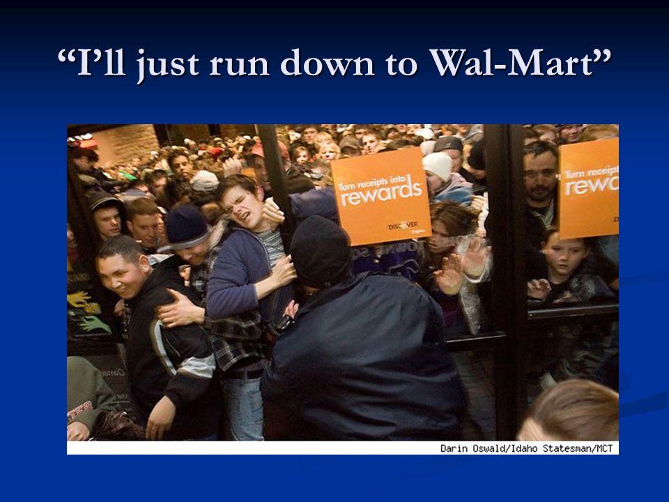 """""""I'll just run down to Wal-Mart"""""""